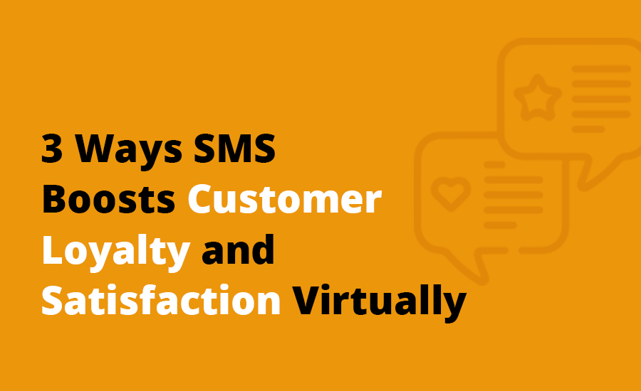 3 Ways SMS Boosts Customer Loyalty and Satisfaction Virtually