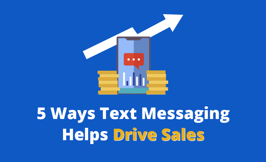 5 Ways Text Messaging Helps Drive Sales For Your Business